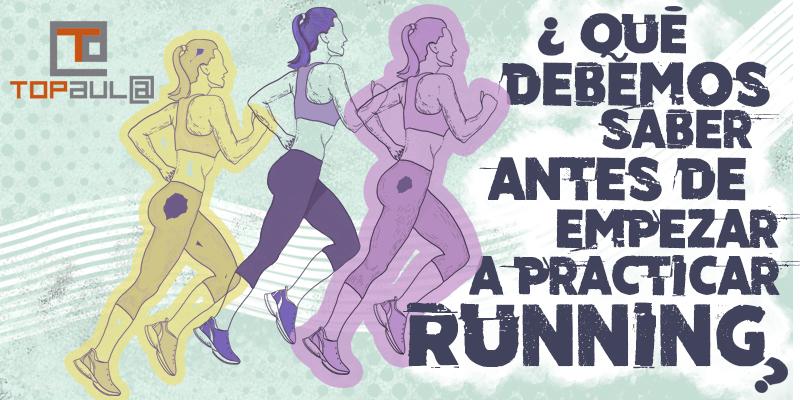 ¿Qué debemos saber antes de empezar a practicar running? - www.topaulasalud.com