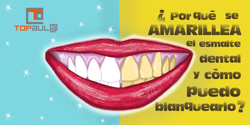 ¿Por qué se amarillea el esmalte dental y cómo puedo blanquearlo? - www.topaulasalud.com