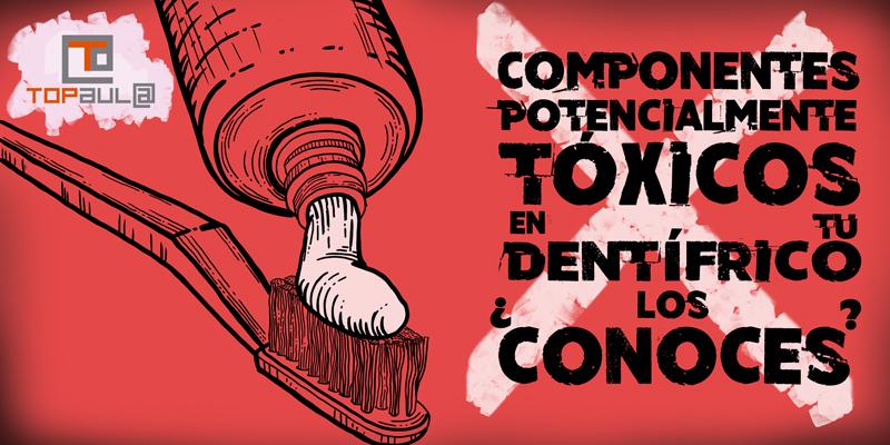 Componentes potencialmente tóxicos en tu dentífrico. ¿Los conoces? - www.topaulasalud.com