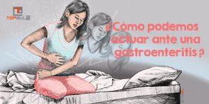 ¿Cómo podemos actuar ante una gastroenteritis? - www.topaula.com