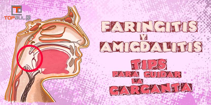 Faringitis y amigdalitis: Tips para cuidar la garganta - www.topaula.com
