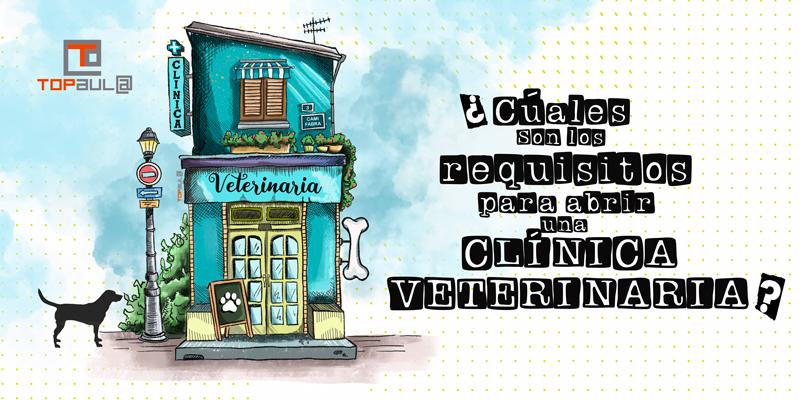 Cuáles son los requisitos para abrir una clínica veterinaria - www.topaula.com